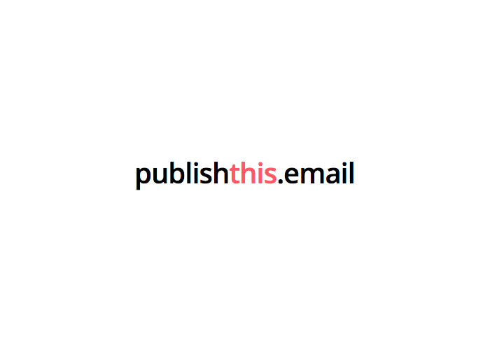 publishthis.email - Create a web page in seconds, by sending an email.